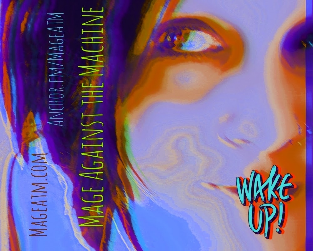 """This image shows a close up of the hostess, Rohanna Irene looking away from the camera. It is an image that has been manipulated and warped, intentionally. The color scheme is of peach, yellows and whites, with her dark hair providing contrast. IT says """"Wake up!"""" by her mouth and has contact details like the websites mageatm.com and anchor.fm.mageatm as well as the name MAGE AGAINST THE MACHINE all in capital letters."""