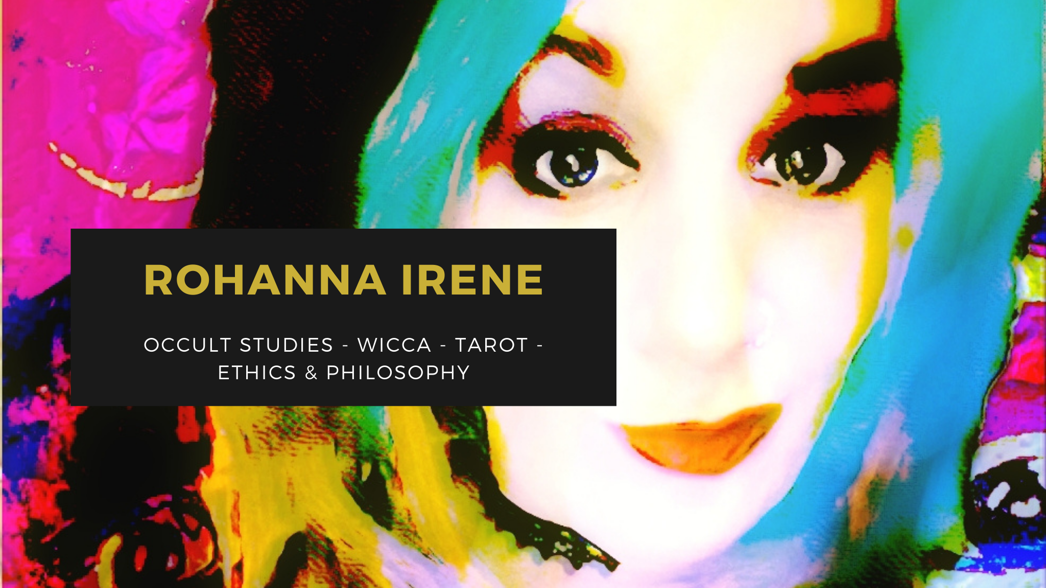This image shows an artistic rendition of the hostess of the mage against the machine podcast. Across the box it says Rohanna Irene, and then occult studies, wicca, tarot, ethics & philosophy. Behind this is a brightly colored picture that has been digitally altered. It is vibrant with hot pink, blonde, teal, black, white, blue and such colors. The way it is colored, Rohanna looks like she has green and black hair and the tips may be blonde. She has a cute smile and shining eyes with a tinge of blue to them.