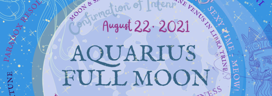 """Aquarius Full Moon Image with Transits and Moon Phase Details. This image is designed to inspire and is as much words, making up the details surrounding the August full blue moon in Aquarius. This month, the moon will be finally going back into the full status on the 29th degree. This already is fortuitous. However, the moon will also be exhalted by Jupiter. This brings energy of transition and change, so long as it is being accepted and you are going with it, rather than fighting, then you should be on a good path. The new directions that you will be led on are very likely to be adventurous. Jupiter, in this exalting position, brings that normal flair for luck and expansion, allowing for the impossible to happen. This is good news for the moon in Aquarius and at the 29th degree. This moon is basically designed to being about fortuitous goals. It would be wise to use the lunar energies this month to rally the troops. Notice who has your back and who has been in your corner. If it is a person, such as a love interest, it is very likely that aorund the new moon in August, that some intentions will be spoken. It could be body language or something more verbal. But, as soon as Saturn comes out of the oppositional phase the hard ,""""no"""" that often comes with Saturn opposed, opens up possibilities. There may only be hints, but pay attention. Fort he other aspects of the moon, when the full moon hits in August 2021, there will be a bit more sexy vibes going on Saturn, at this point will be in Aquarius and trine with Venus in Libra trine. Aquarians often find themselves through other people, attracting people towards then, but then backing off because they fear that other energies may stifle the self. This is sometimes good, such as when focus is needed. For love, it can be restrictive. Thankfully, in the position coming forth, Saturn is hanging out and giving our last bits of Aquarius some pointers on how to be cautious, while still setting clear boundaries. Trine with Venus"""